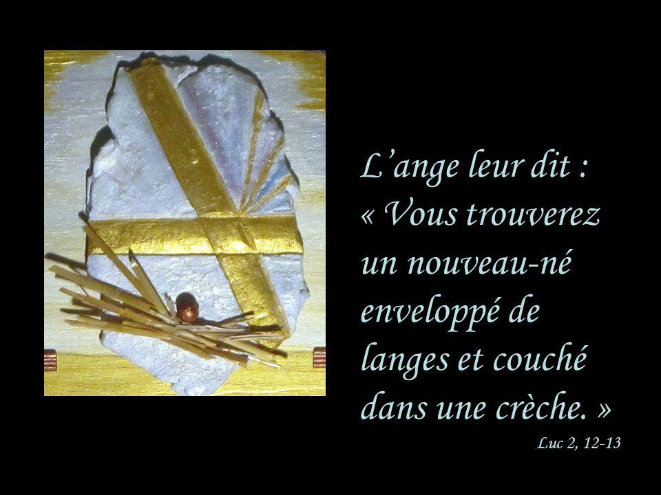 L'ange leur dit : « Vous trouverez un nouveau-né enveloppé de langes et couché dans une crèche. » Luc 2, 12-13.