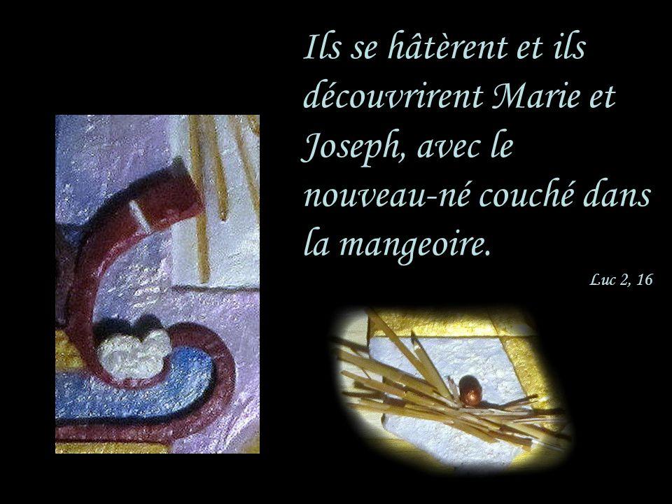 Ils se hâtèrent et ils découvrirent Marie et Joseph, avec le nouveau-né couché dans la mangeoire.