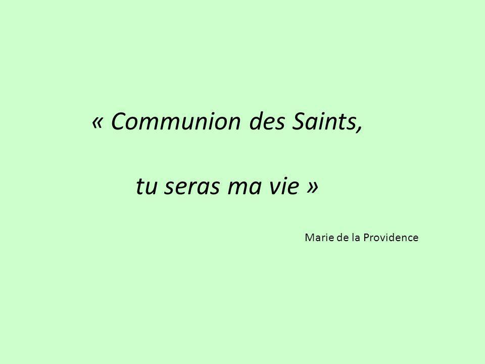 « Communion des Saints, tu seras ma vie » Marie de la Providence