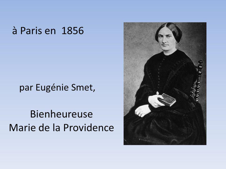 à Paris en 1856 par Eugénie Smet, Bienheureuse Marie de la Providence