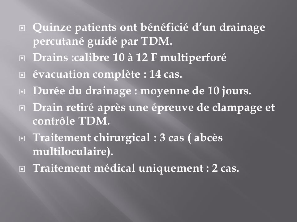 Quinze patients ont bénéficié d'un drainage percutané guidé par TDM.