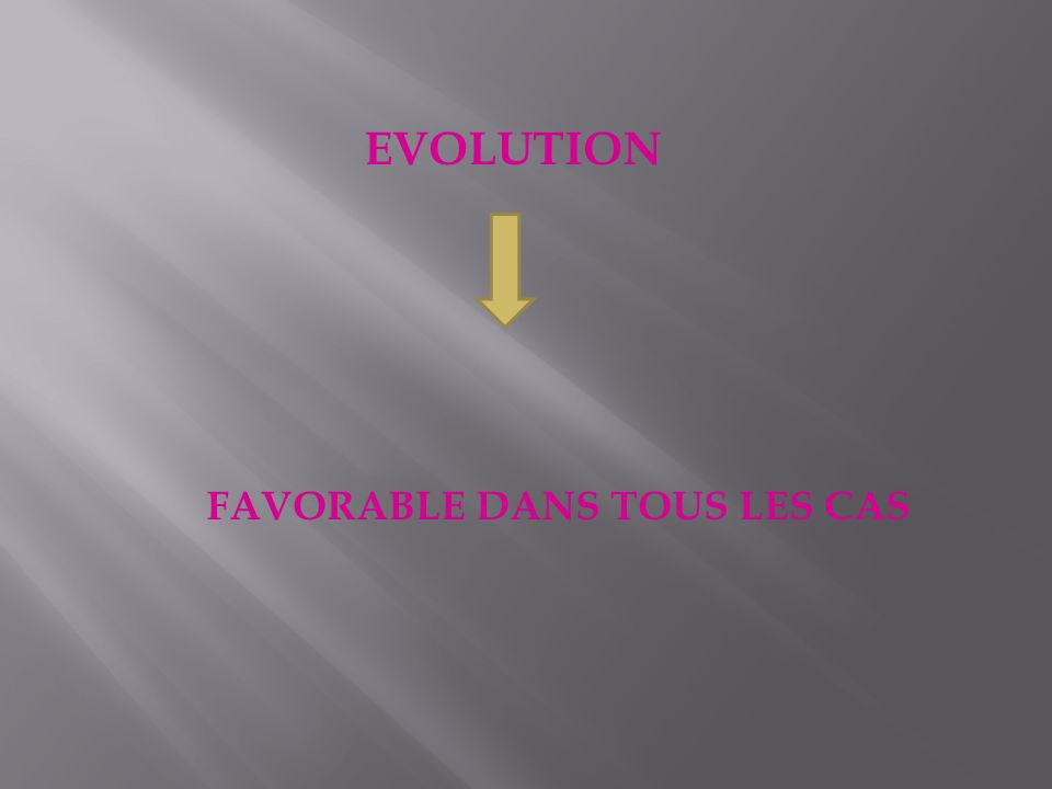 EVOLUTION FAVORABLE DANS TOUS LES CAS