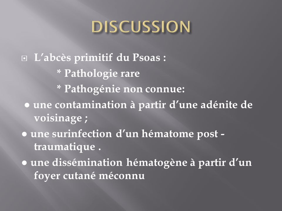 DISCUSSION L'abcès primitif du Psoas : * Pathologie rare
