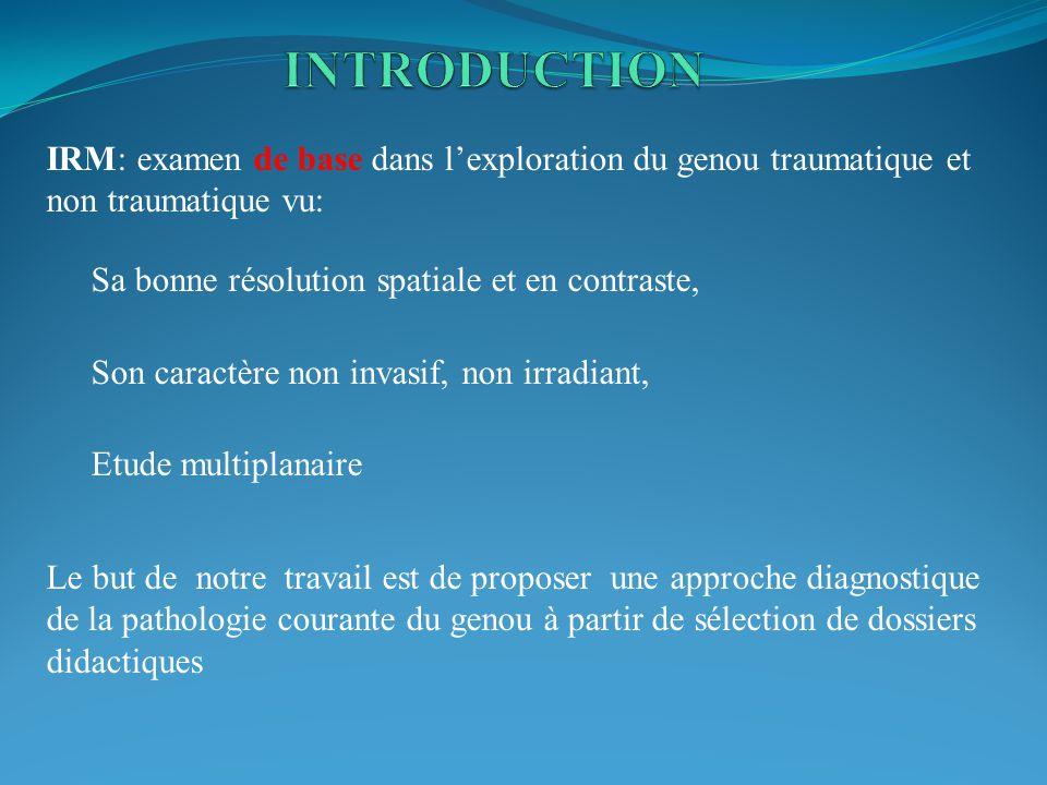 INTRODUCTION IRM: examen de base dans l'exploration du genou traumatique et non traumatique vu: Sa bonne résolution spatiale et en contraste,