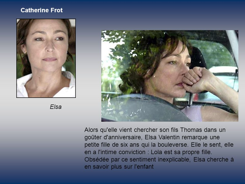 Catherine Frot Elsa.