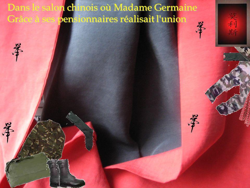 Dans le salon chinois où Madame Germaine Grâce à ses pensionnaires réalisait l union
