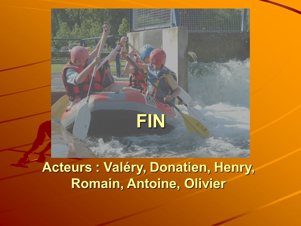 Acteurs : Valéry, Donatien, Henry, Romain, Antoine, Olivier