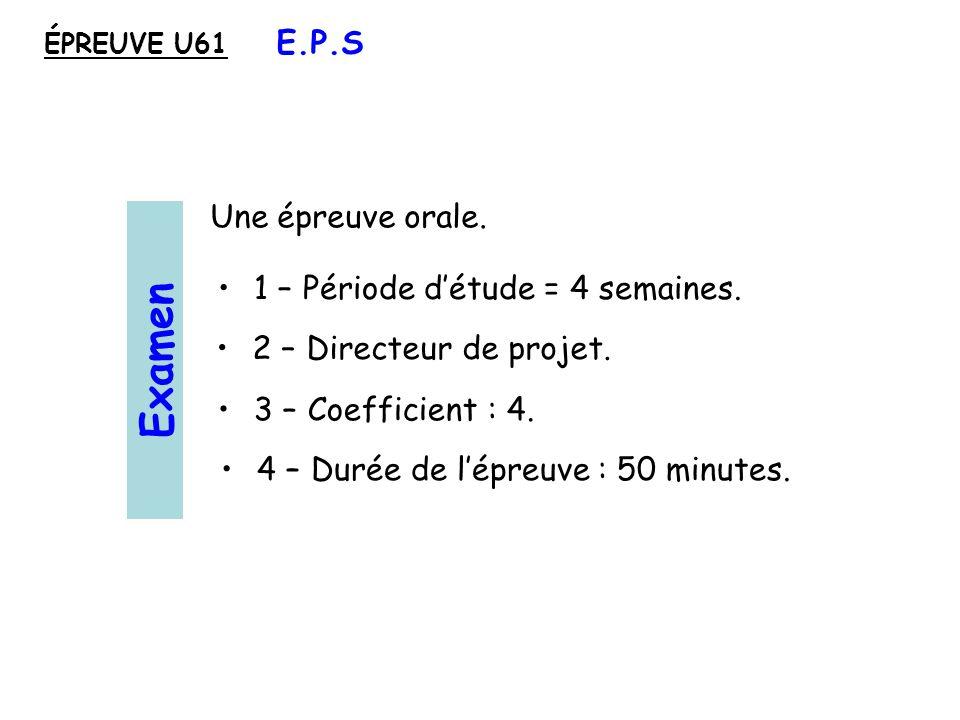 Examen E.P.S Une épreuve orale. 1 – Période d'étude = 4 semaines.