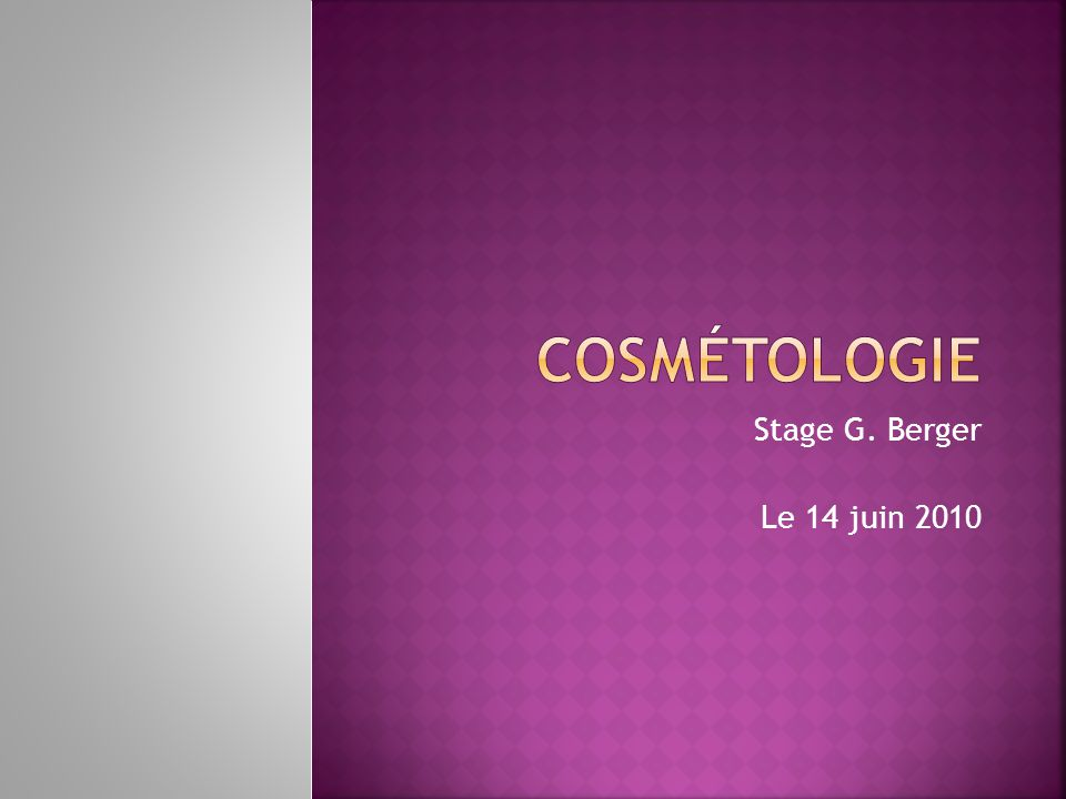 Cosmétologie Stage G. Berger Le 14 juin 2010