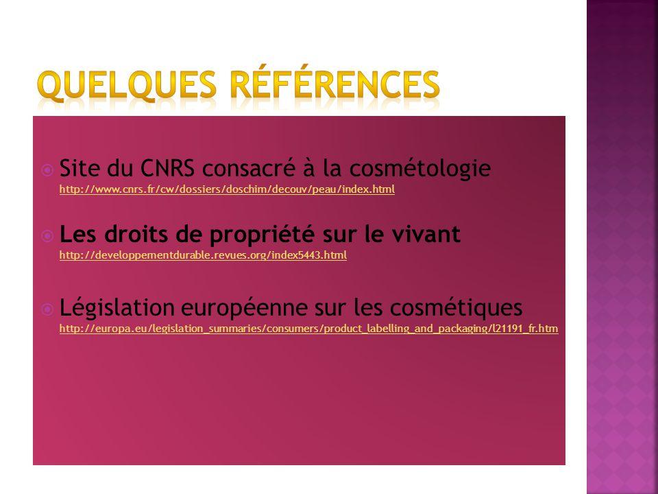 Quelques références Site du CNRS consacré à la cosmétologie http://www.cnrs.fr/cw/dossiers/doschim/decouv/peau/index.html.