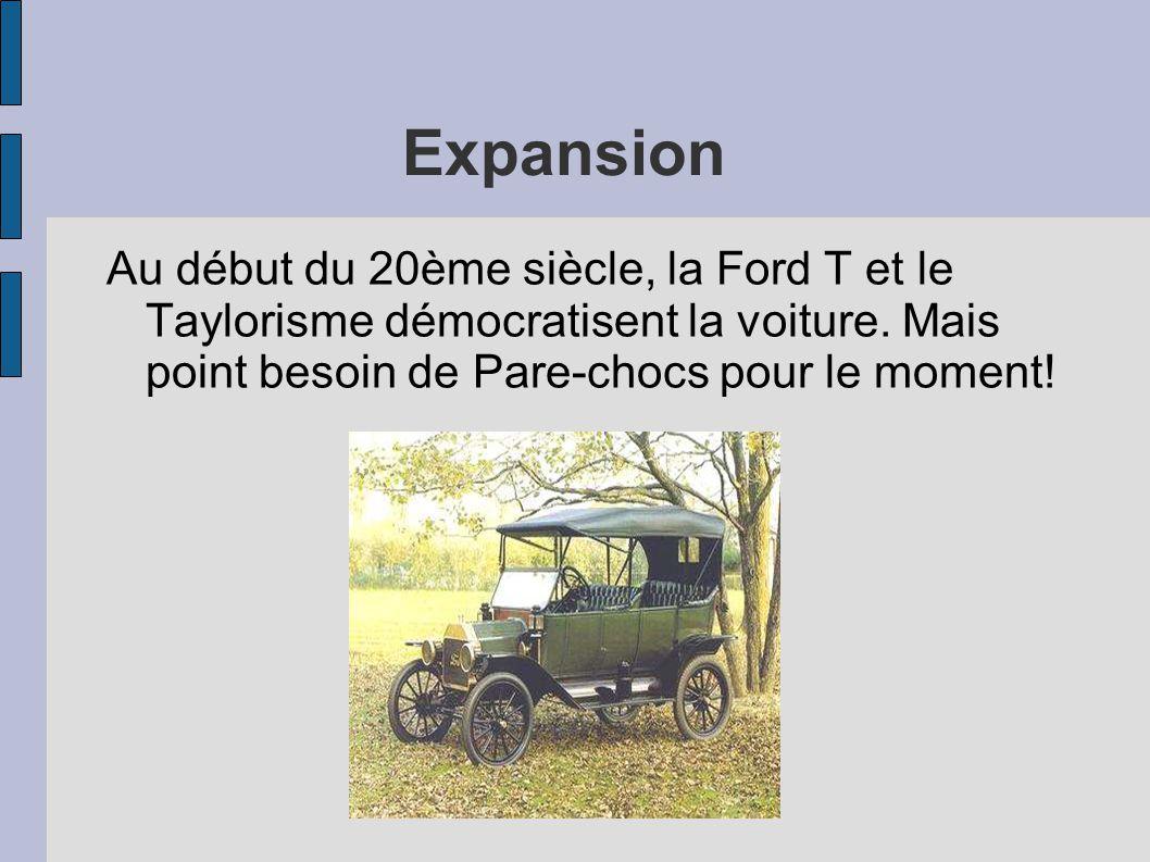 Expansion Au début du 20ème siècle, la Ford T et le Taylorisme démocratisent la voiture.