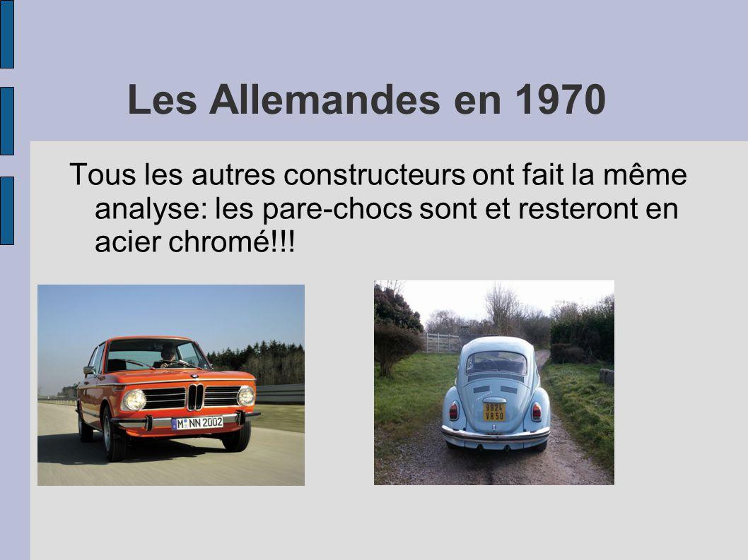 Les Allemandes en 1970 Tous les autres constructeurs ont fait la même analyse: les pare-chocs sont et resteront en acier chromé!!!