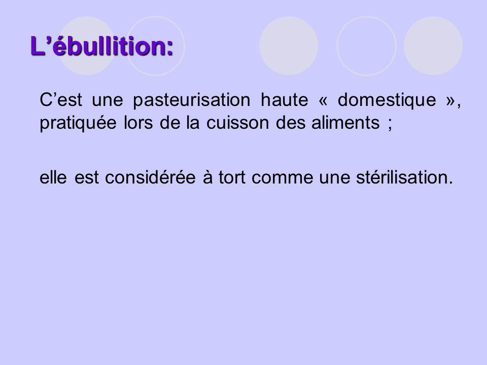 L'ébullition: C'est une pasteurisation haute « domestique », pratiquée lors de la cuisson des aliments ;