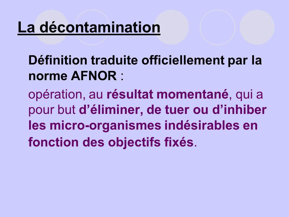 La décontamination Définition traduite officiellement par la norme AFNOR :