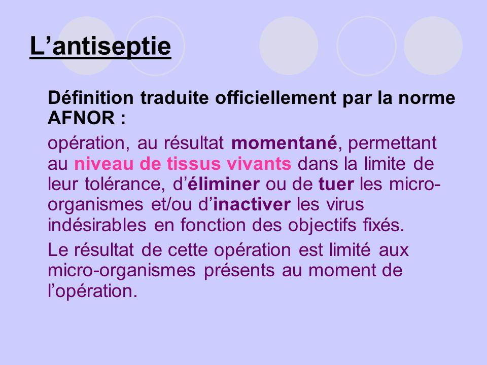 L'antiseptie Définition traduite officiellement par la norme AFNOR :