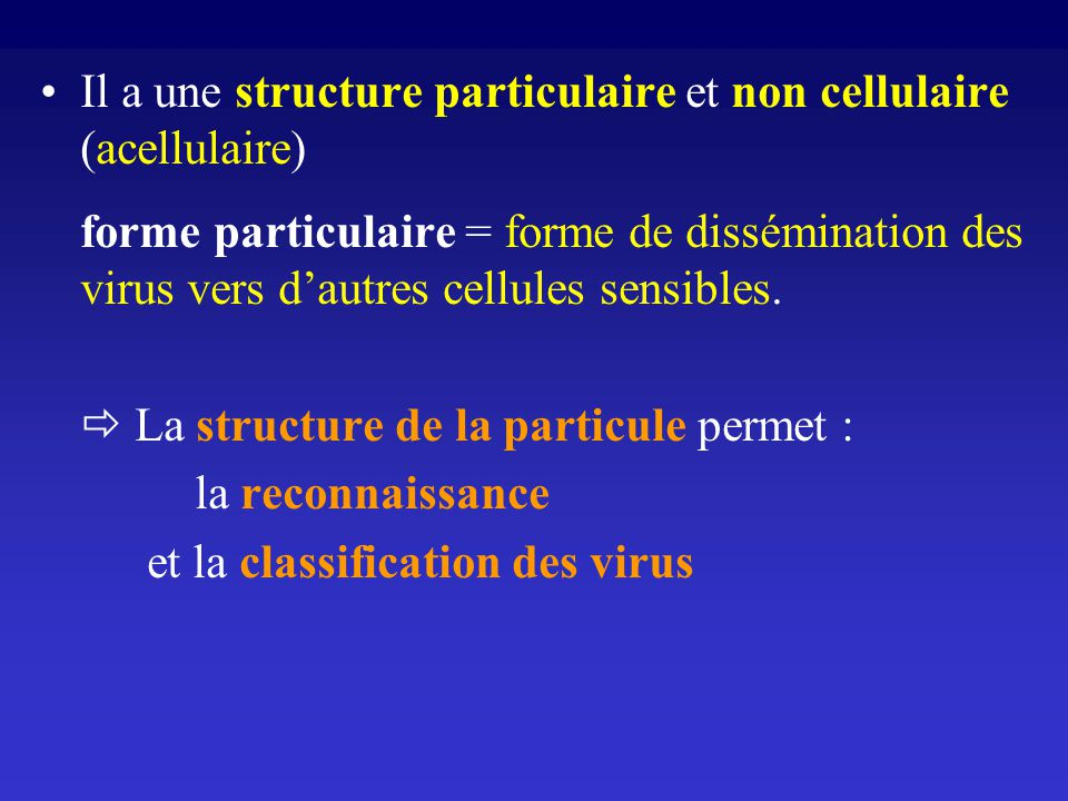 Il a une structure particulaire et non cellulaire (acellulaire)