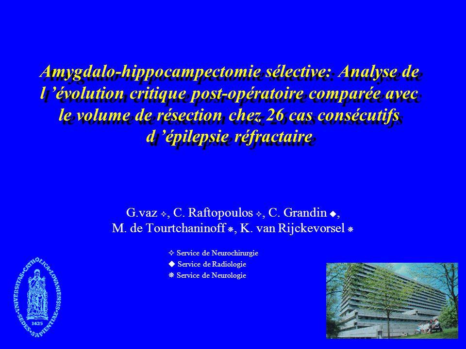 Amygdalo-hippocampectomie sélective: Analyse de l 'évolution critique post-opératoire comparée avec le volume de résection chez 26 cas consécutifs d 'épilepsie réfractaire
