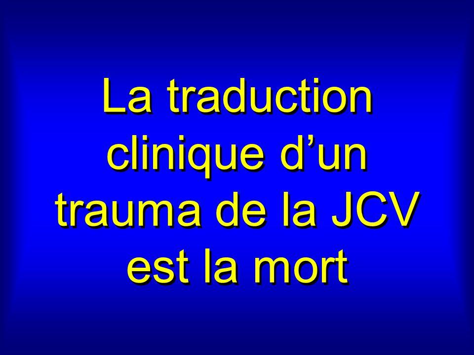 La traduction clinique d'un trauma de la JCV est la mort