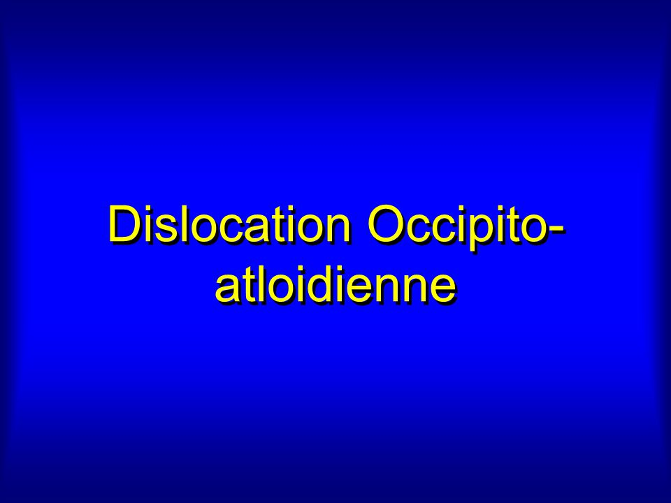 Dislocation Occipito-atloidienne