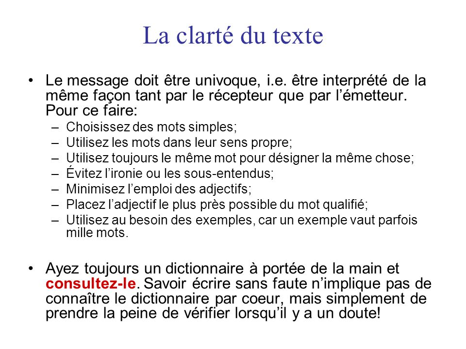 La clarté du texte Le message doit être univoque, i.e. être interprété de la même façon tant par le récepteur que par l'émetteur. Pour ce faire:
