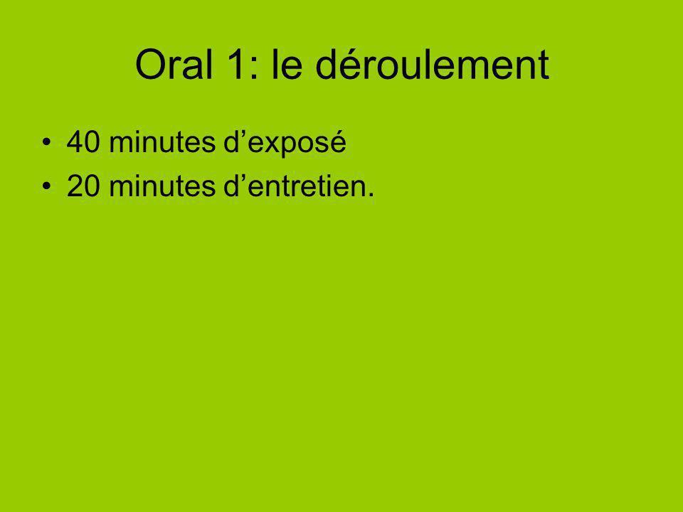 Oral 1: le déroulement 40 minutes d'exposé 20 minutes d'entretien.