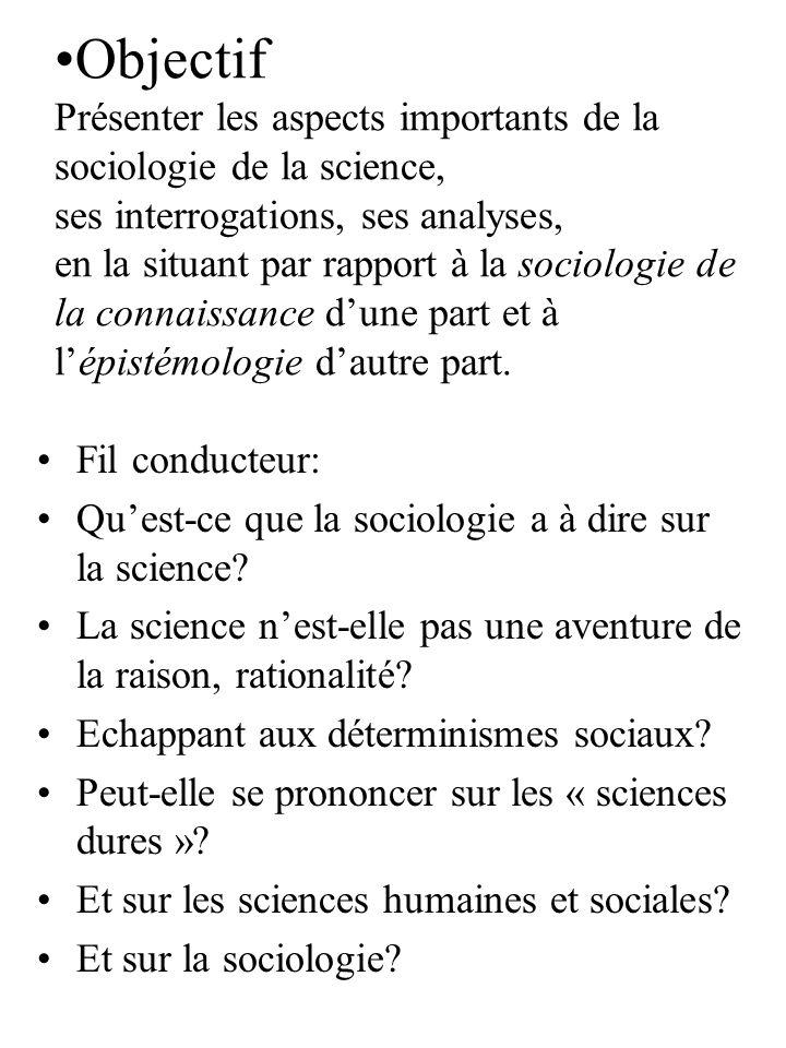 Objectif Présenter les aspects importants de la sociologie de la science, ses interrogations, ses analyses, en la situant par rapport à la sociologie de la connaissance d'une part et à l'épistémologie d'autre part.