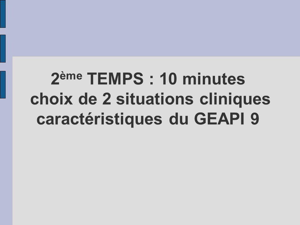 2ème TEMPS : 10 minutes choix de 2 situations cliniques caractéristiques du GEAPI 9