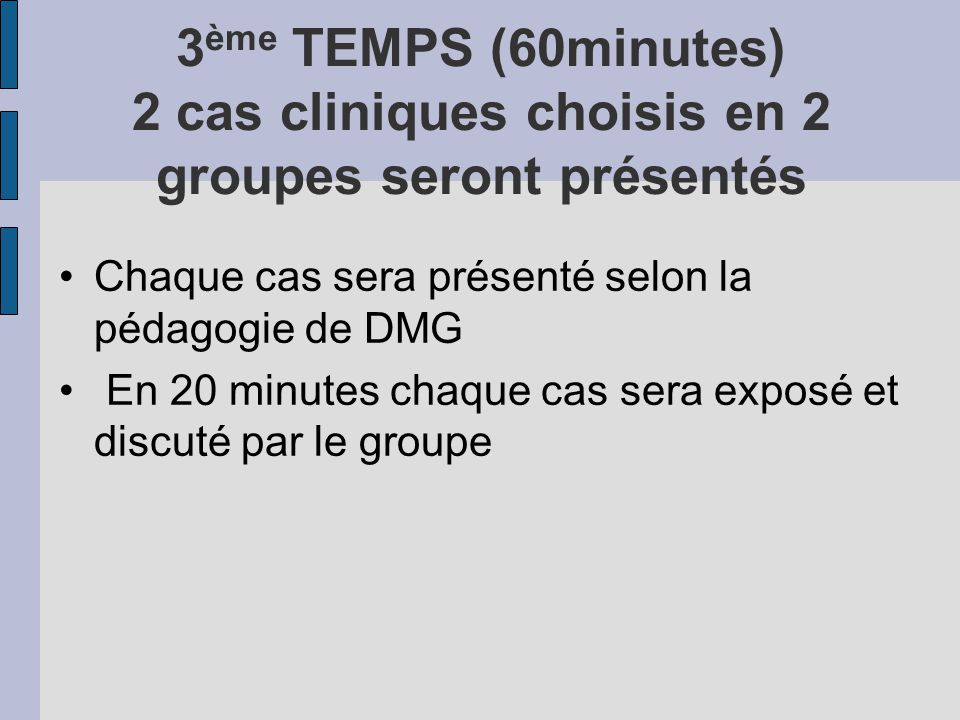 3ème TEMPS (60minutes) 2 cas cliniques choisis en 2 groupes seront présentés