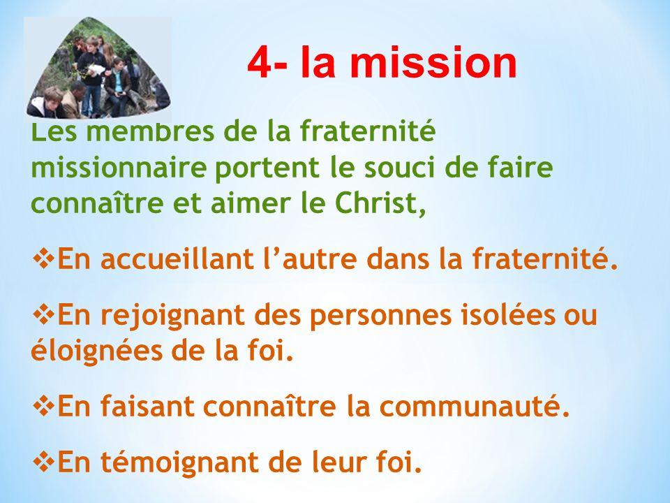 4- la mission Les membres de la fraternité missionnaire portent le souci de faire connaître et aimer le Christ,