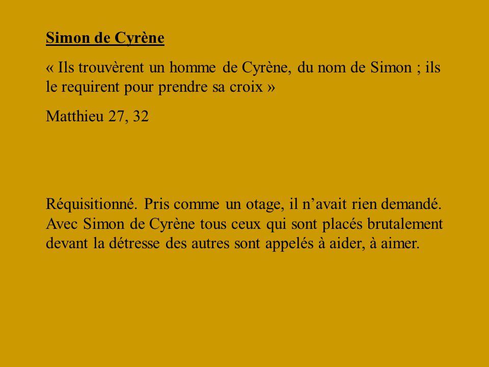Simon de Cyrène « Ils trouvèrent un homme de Cyrène, du nom de Simon ; ils le requirent pour prendre sa croix »