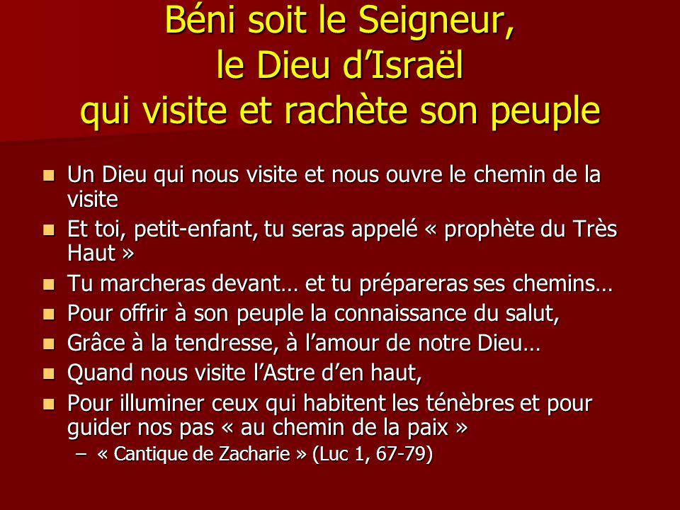 Béni soit le Seigneur, le Dieu d'Israël qui visite et rachète son peuple