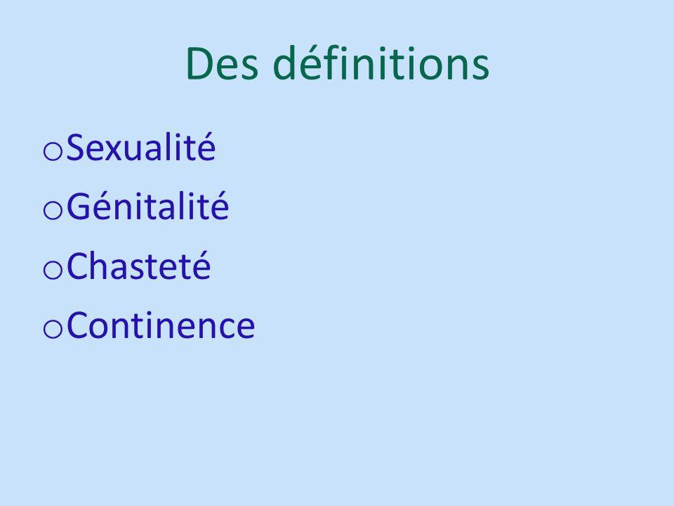 Des définitions Sexualité Génitalité Chasteté Continence