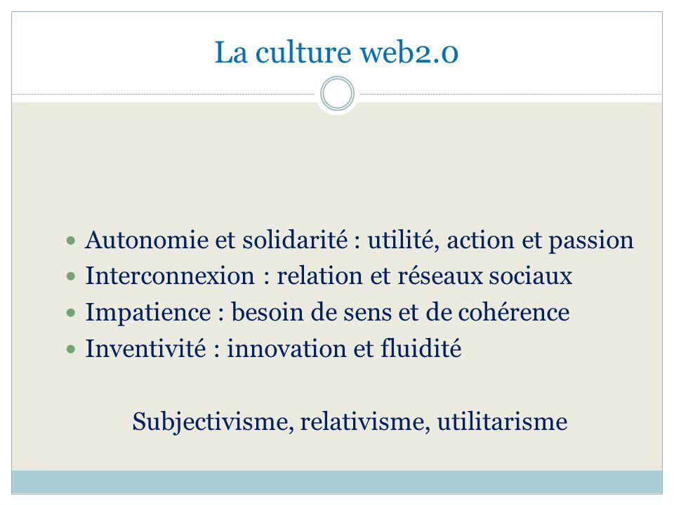 La culture web2.0 Autonomie et solidarité : utilité, action et passion