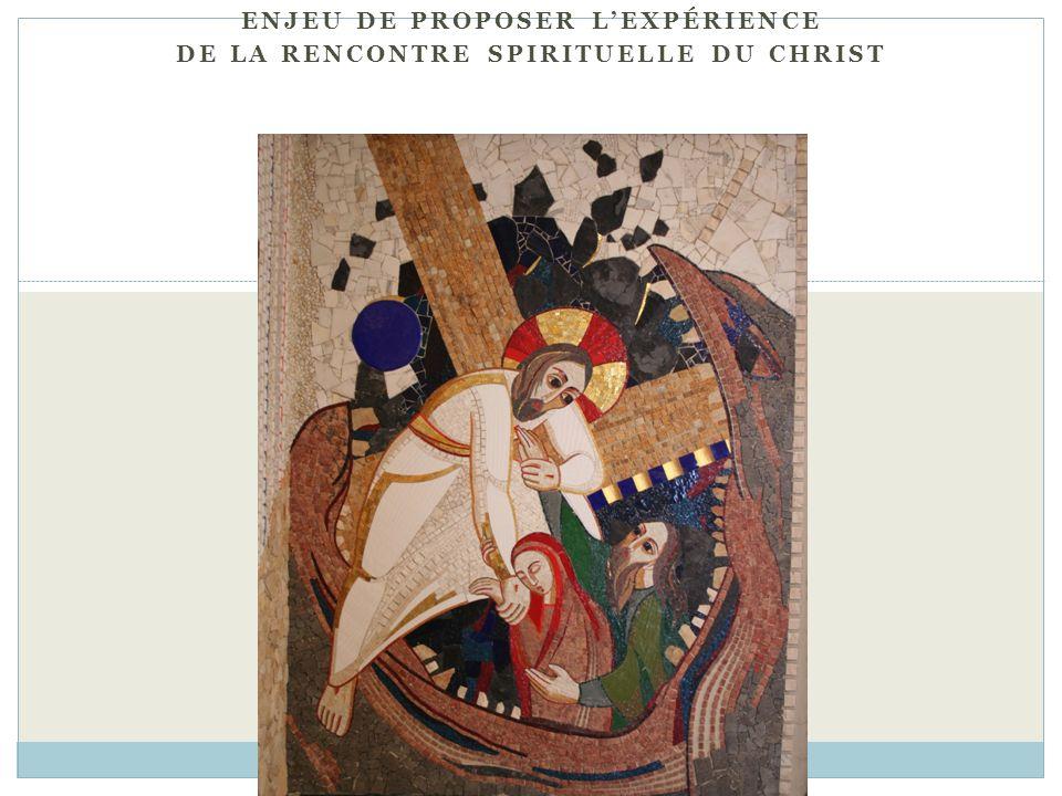 Enjeu de proposer l'expérience de la rencontre spirituelle du Christ