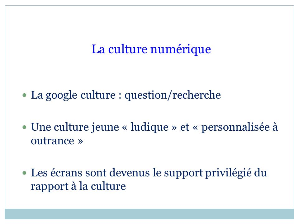 La culture numérique La google culture : question/recherche