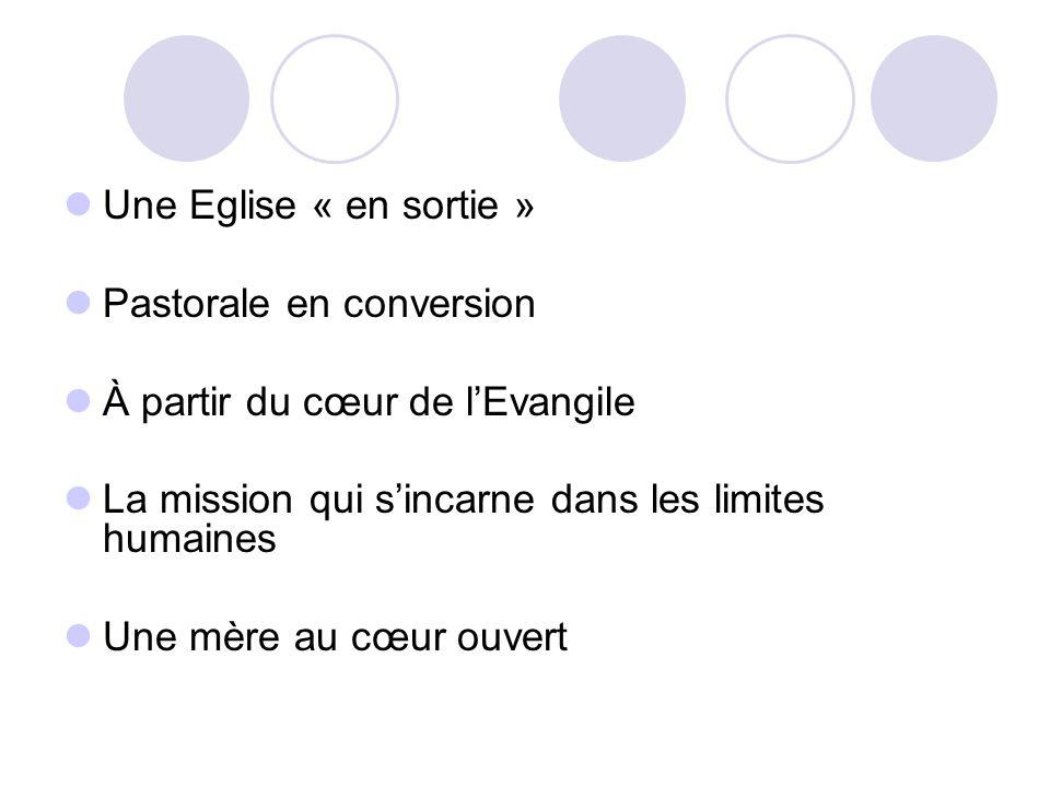 Une Eglise « en sortie » Pastorale en conversion. À partir du cœur de l'Evangile. La mission qui s'incarne dans les limites humaines.