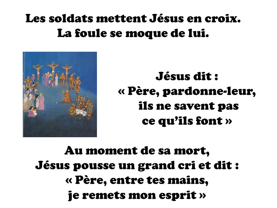 Les soldats mettent Jésus en croix. La foule se moque de lui.