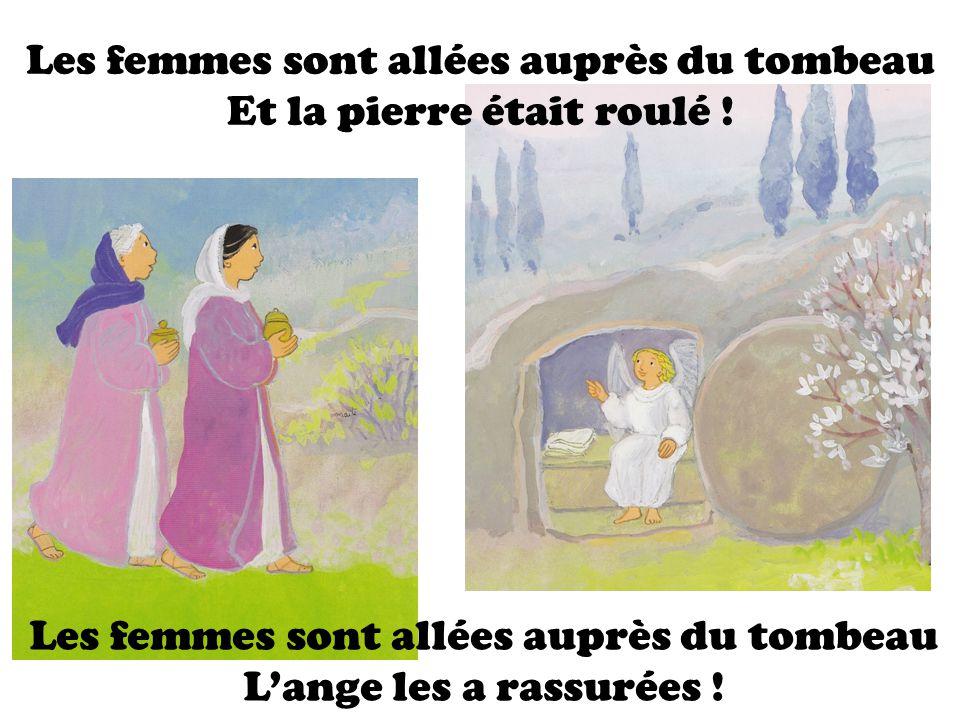 Les femmes sont allées auprès du tombeau Et la pierre était roulé !