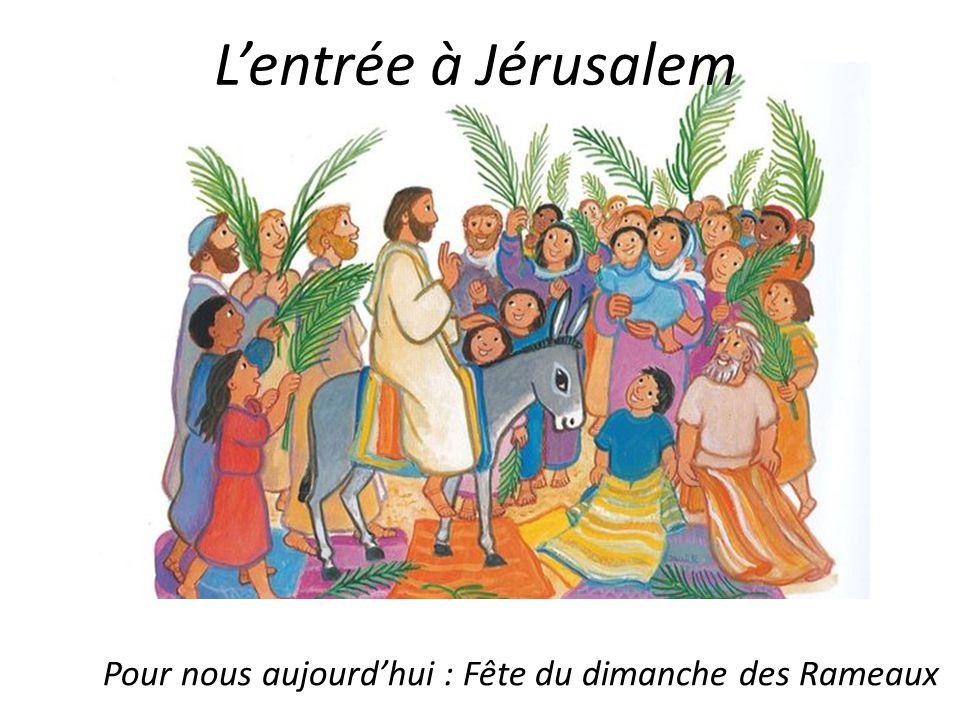 L'entrée à Jérusalem Pour nous aujourd'hui : Fête du dimanche des Rameaux