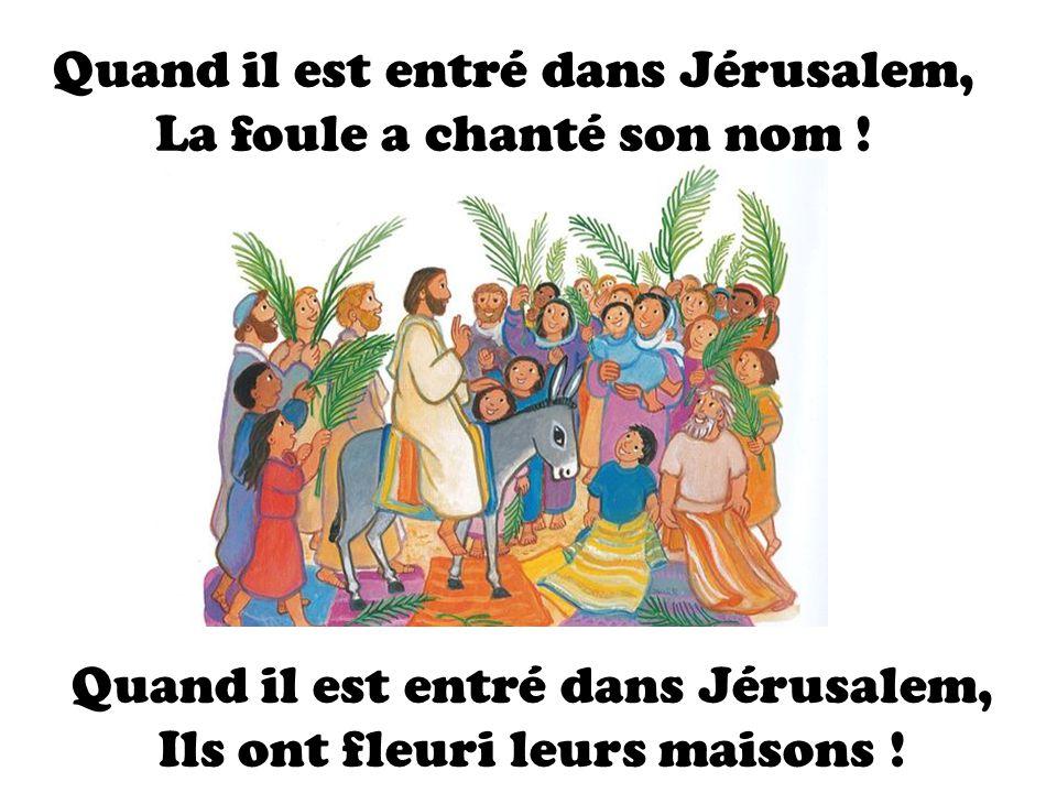 Quand il est entré dans Jérusalem, La foule a chanté son nom !