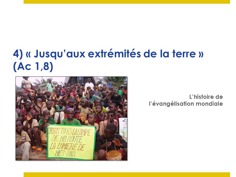4) « Jusqu'aux extrémités de la terre » (Ac 1,8)