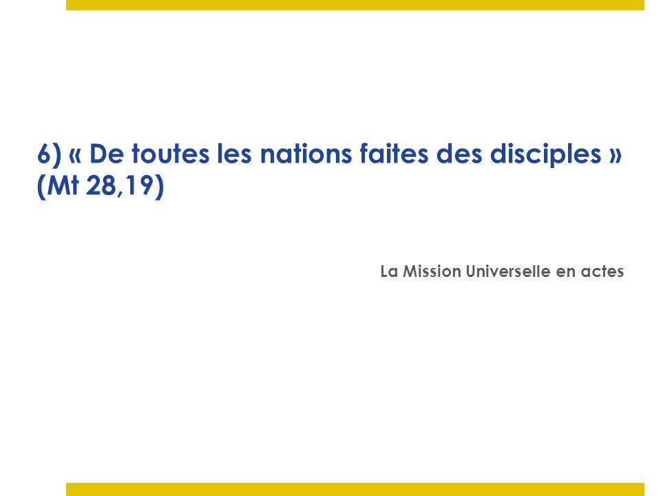 6) « De toutes les nations faites des disciples » (Mt 28,19)