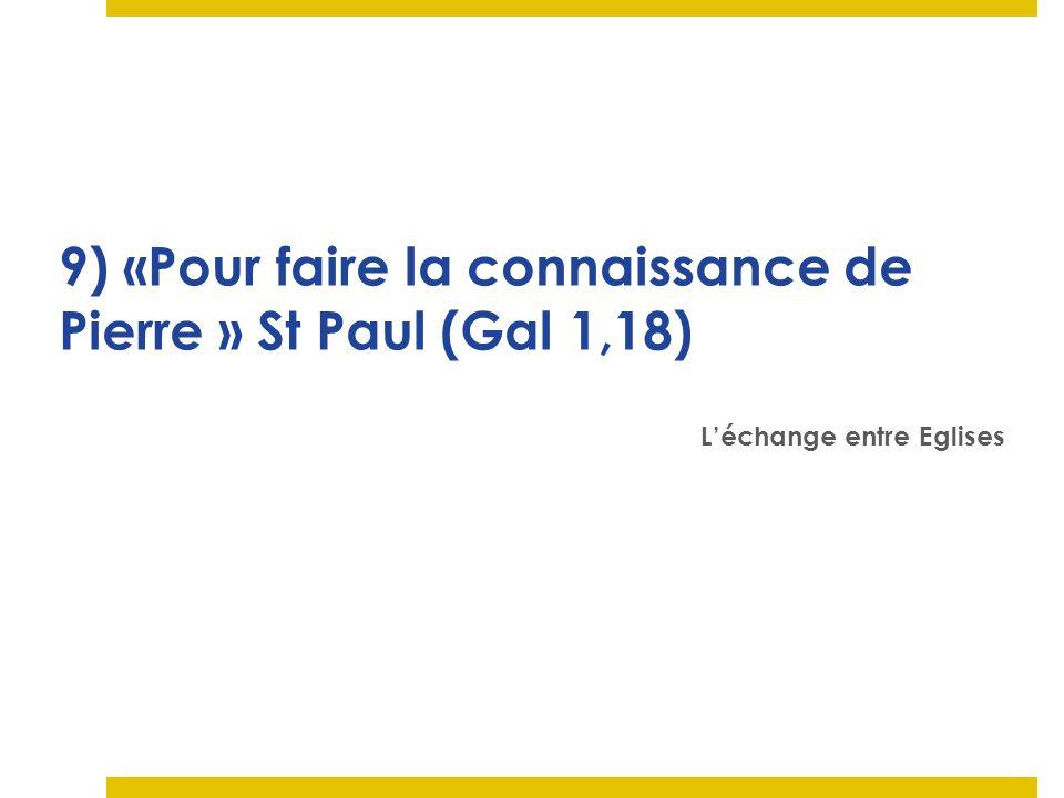 9) «Pour faire la connaissance de Pierre » St Paul (Gal 1,18)