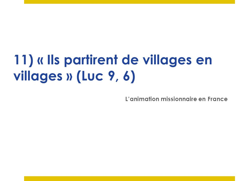 11) « Ils partirent de villages en villages » (Luc 9, 6)