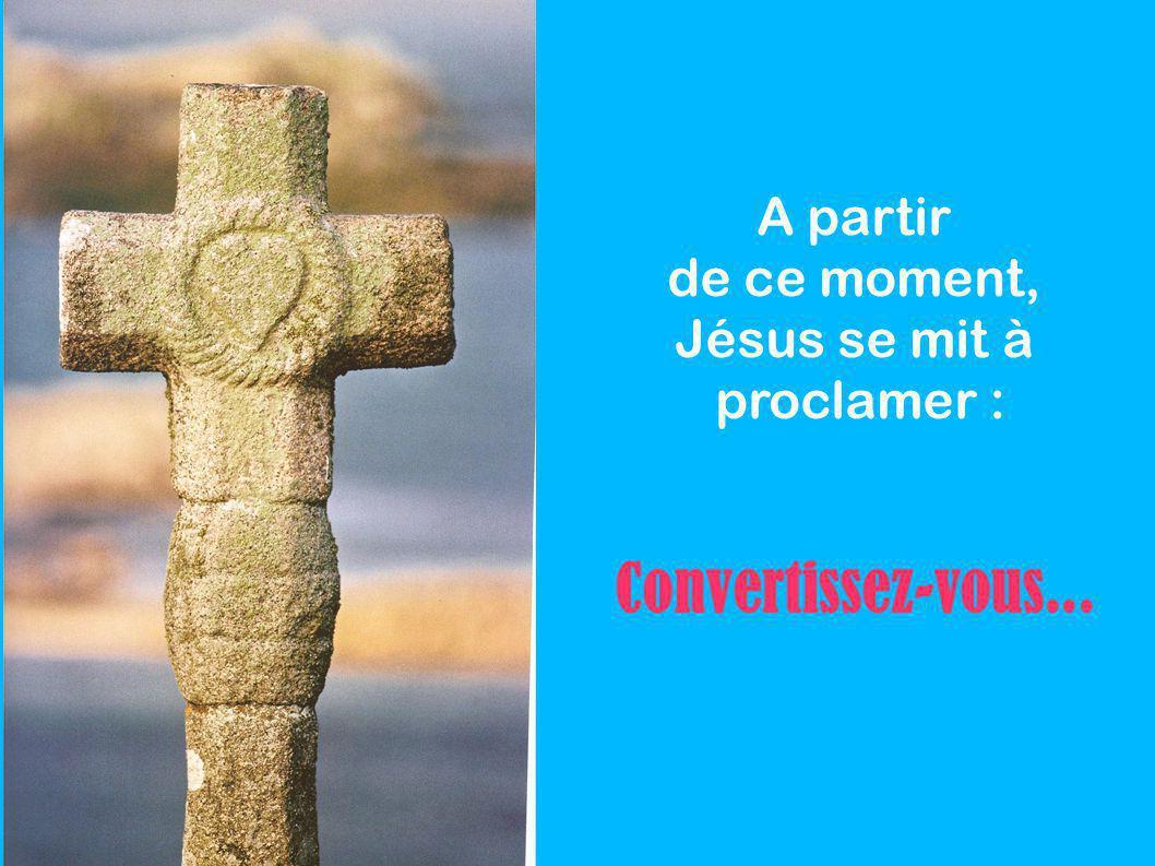 A partir de ce moment, Jésus se mit à proclamer : Convertissez-vous...