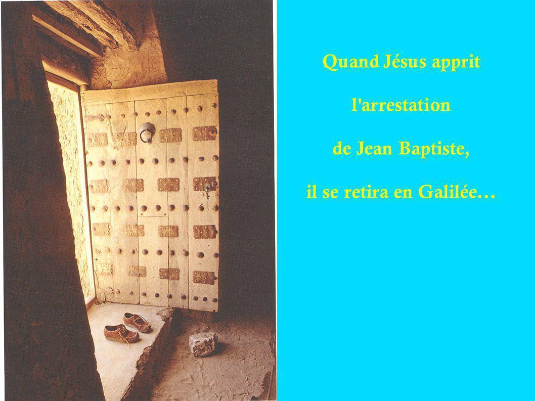Quand Jésus apprit l arrestation de Jean Baptiste, il se retira en Galilée...