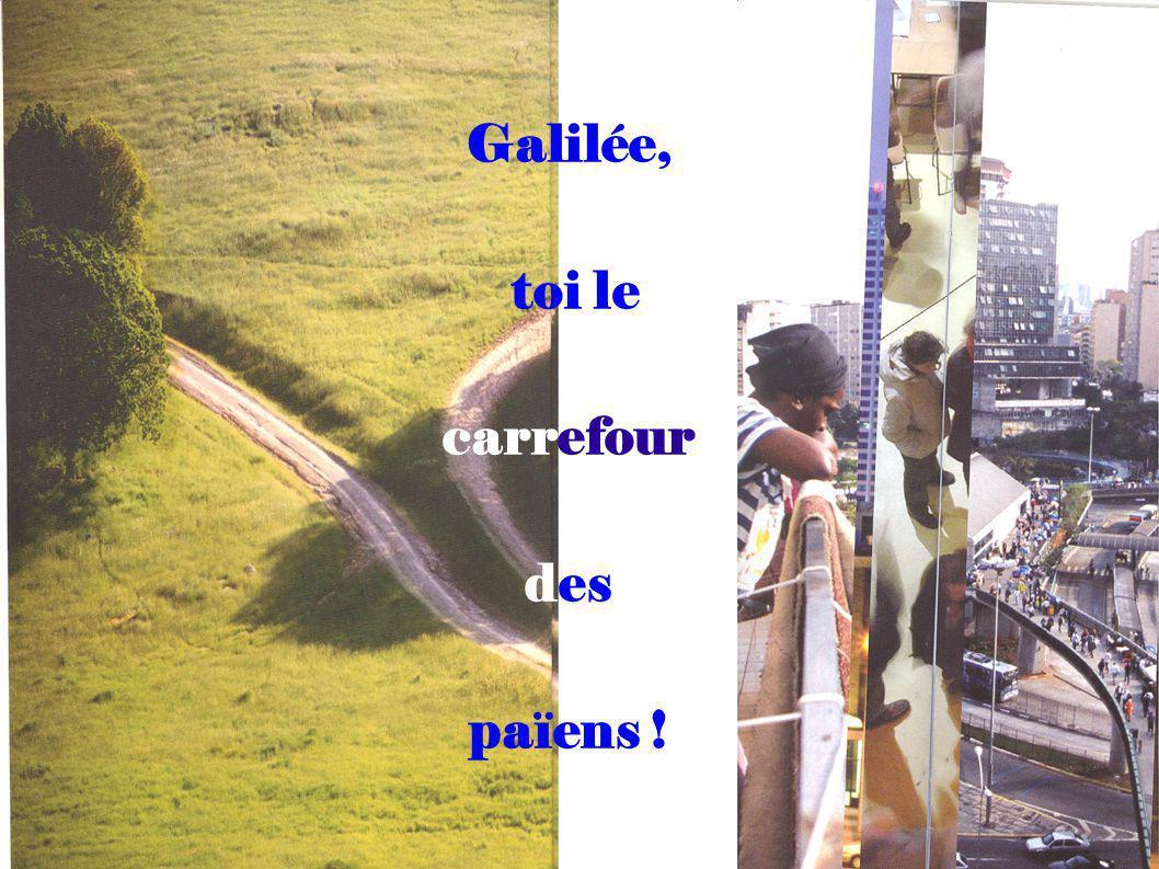 Galilée, toi le carrefour des païens !