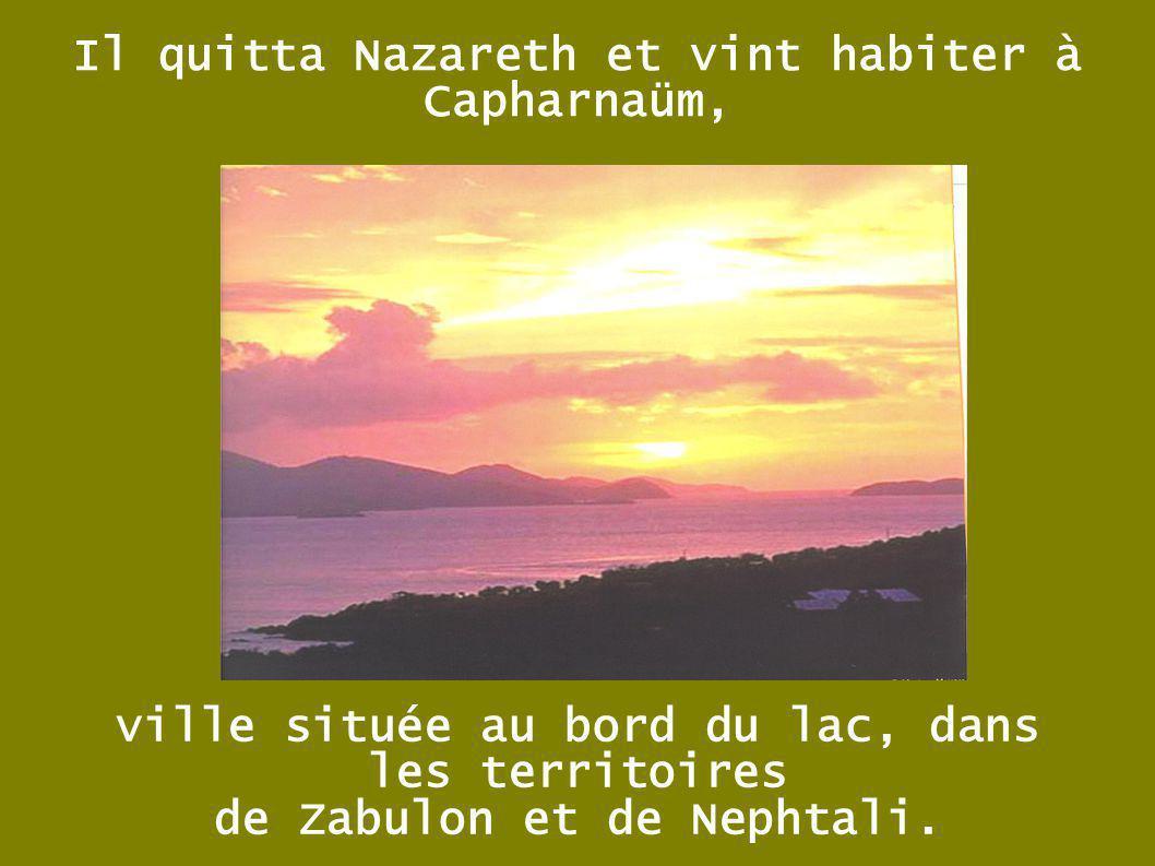 Il quitta Nazareth et vint habiter à Capharnaüm,