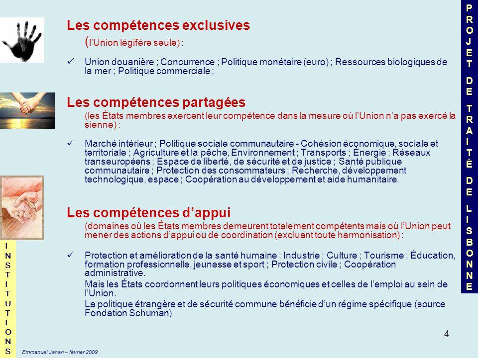 Les compétences exclusives (l'Union légifère seule) :