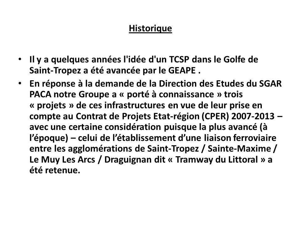Historique Il y a quelques années l idée d un TCSP dans le Golfe de Saint-Tropez a été avancée par le GEAPE .